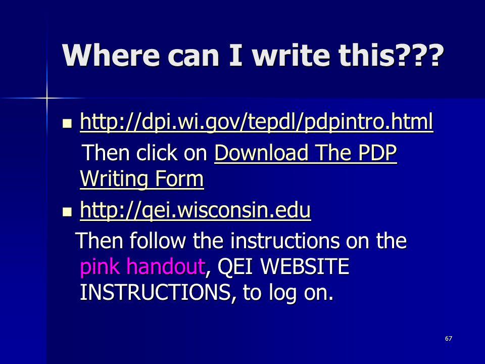 67 Where can I write this??? http://dpi.wi.gov/tepdl/pdpintro.html http://dpi.wi.gov/tepdl/pdpintro.html http://dpi.wi.gov/tepdl/pdpintro.html Then cl