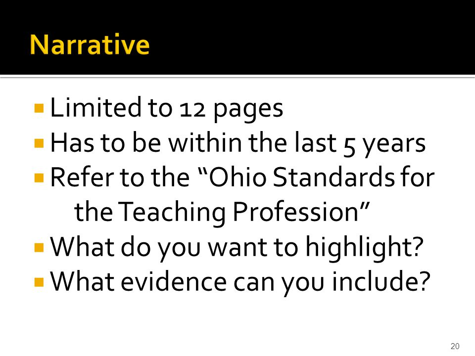  Limited to 12 pages  Has to be within the last 5 years  Refer to the Ohio Standards for the Teaching Profession  What do you want to highlight.
