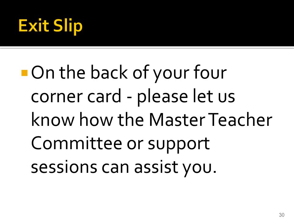  On the back of your four corner card - please let us know how the Master Teacher Committee or support sessions can assist you.