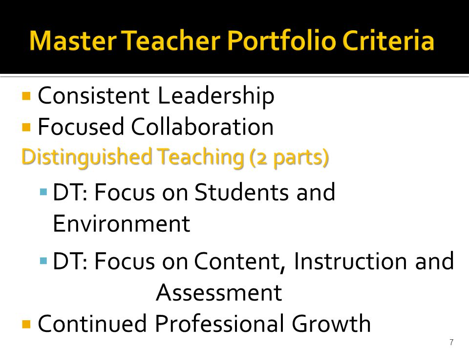  Consistent Leadership  Focused Collaboration Distinguished Teaching (2 parts)  DT: Focus on Students and Environment  DT: Focus on Content, Instruction and Assessment  Continued Professional Growth 7