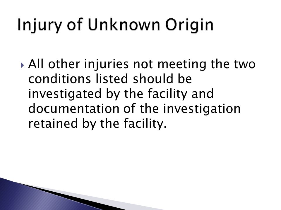  All other injuries not meeting the two conditions listed should be investigated by the facility and documentation of the investigation retained by the facility.