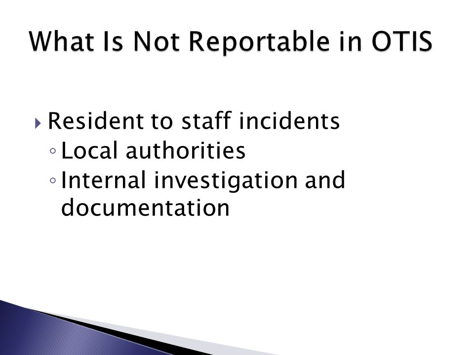  Resident to staff incidents ◦ Local authorities ◦ Internal investigation and documentation