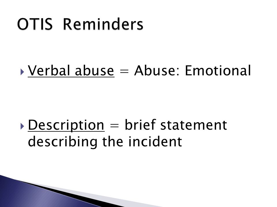  Verbal abuse = Abuse: Emotional  Description = brief statement describing the incident