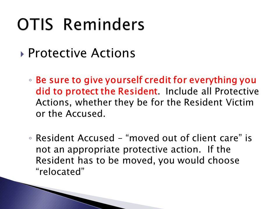  Protective Actions ◦ Be sure to give yourself credit for everything you did to protect the Resident.