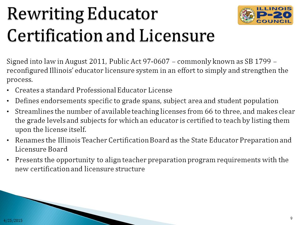 Signed into law in August 2011, Public Act 97-0607 – commonly known as SB 1799 – reconfigured Illinois' educator licensure system in an effort to simply and strengthen the process.