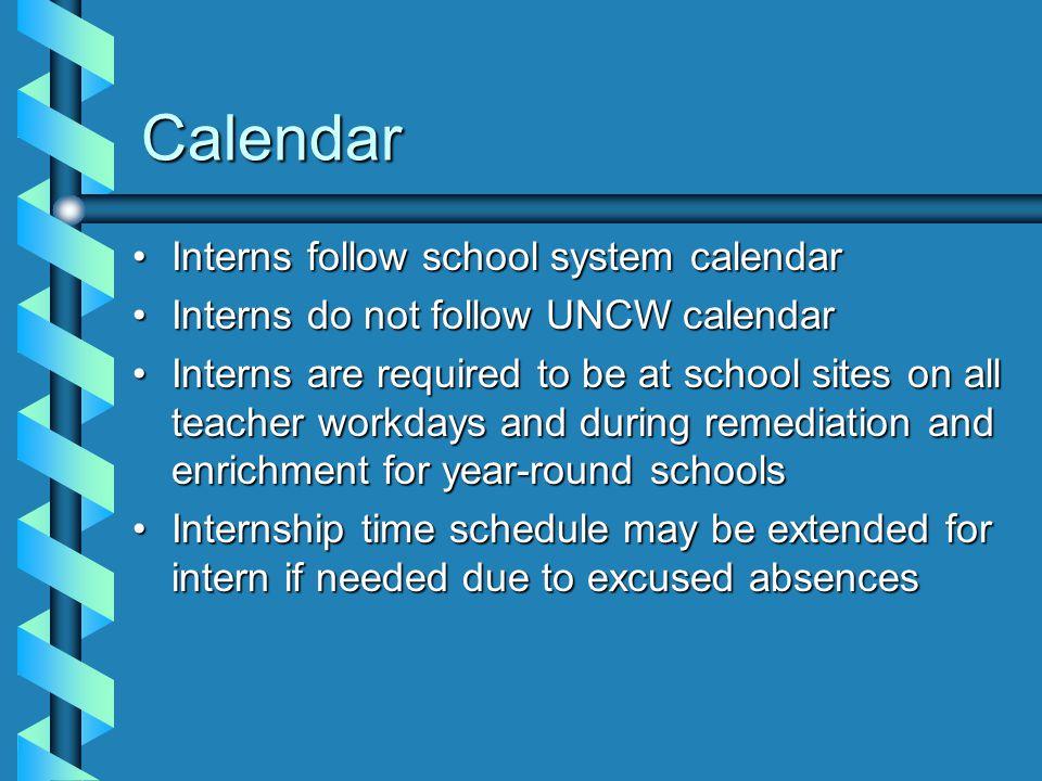 Calendar Interns follow school system calendarInterns follow school system calendar Interns do not follow UNCW calendarInterns do not follow UNCW cale