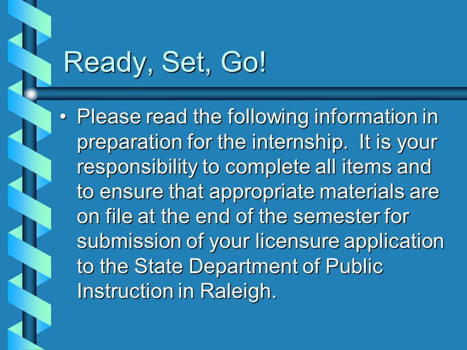 Ready, Set, Go. Please read the following information in preparation for the internship.