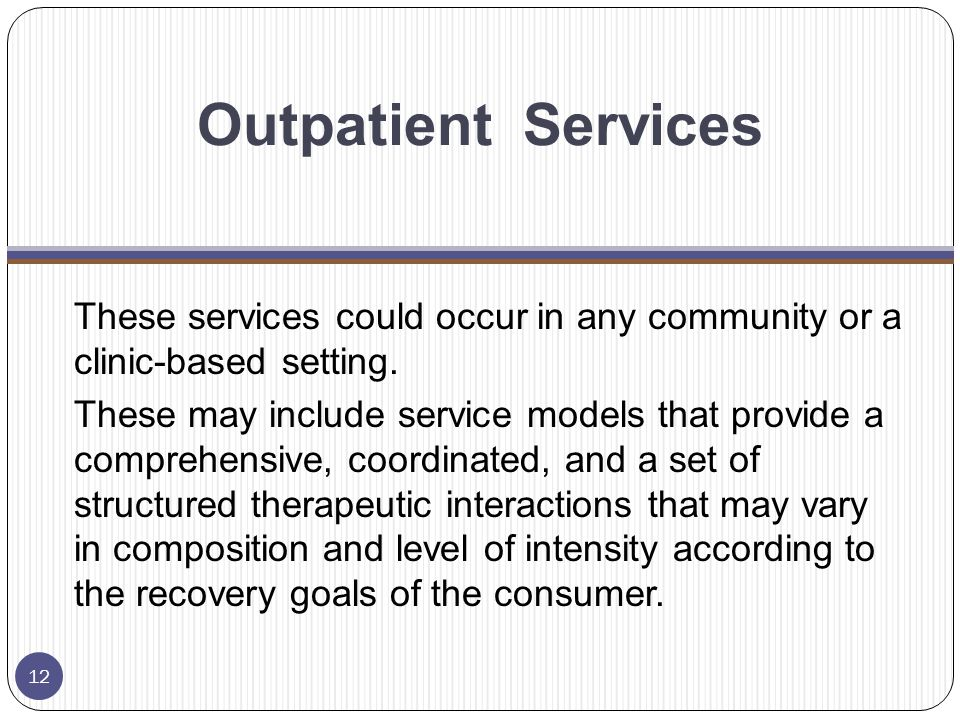 Outpatient Services These services could occur in any community or a clinic-based setting.