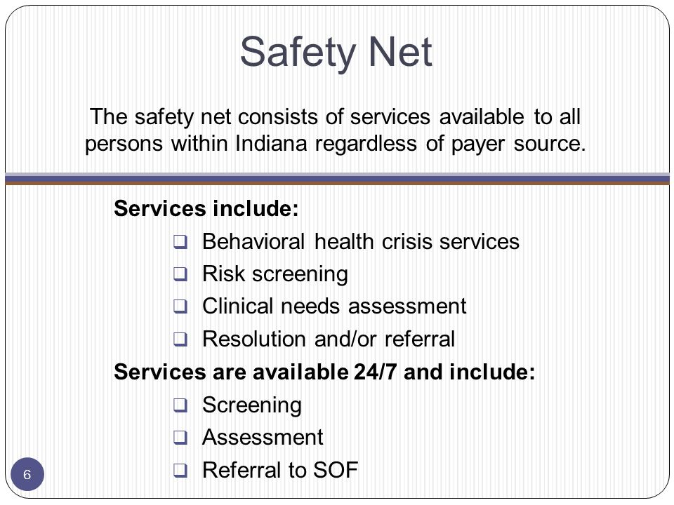 Safety Net The safety net consists of services available to all persons within Indiana regardless of payer source.
