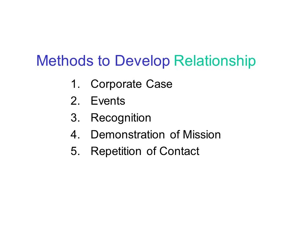 Methods to Develop Relationship 1. Corporate Case 2.