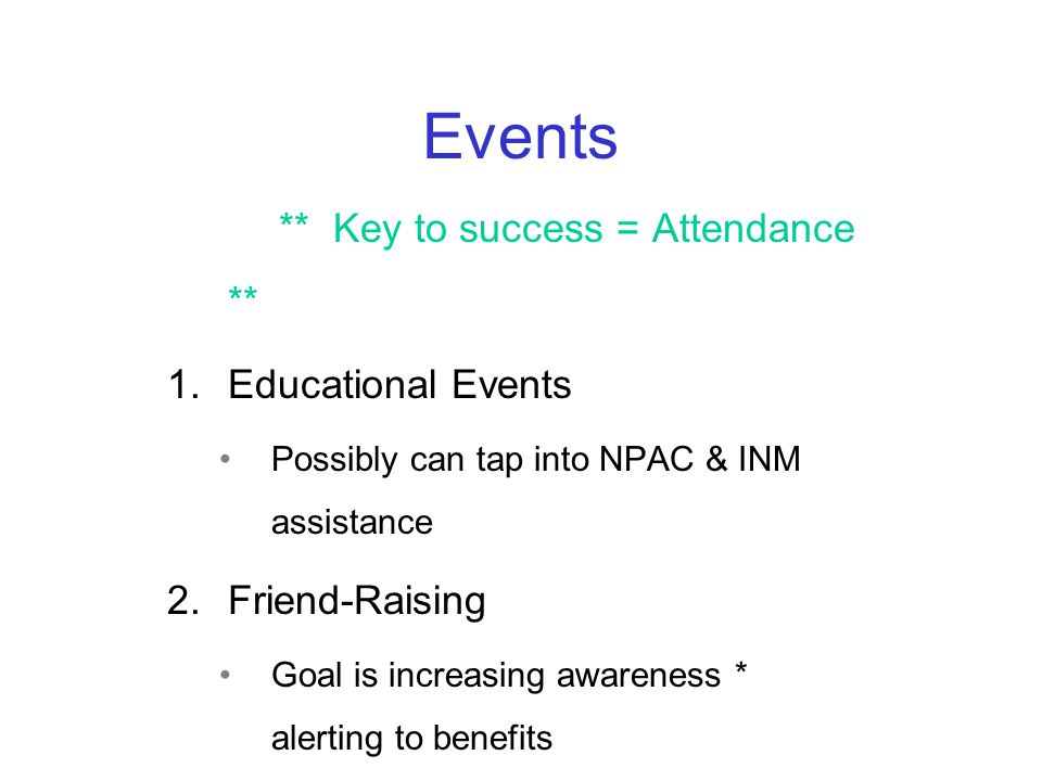 Events ** Key to success = Attendance ** 1.