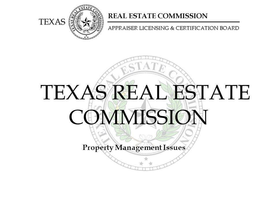 TEXAS REAL ESTATE COMMISSION Property Management Issues