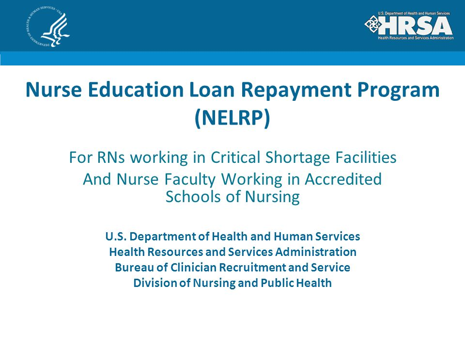 Nurse Education Loan Repayment Program (NELRP) For RNs working in Critical Shortage Facilities And Nurse Faculty Working in Accredited Schools of Nursing U.S.
