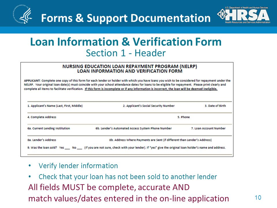 10 Forms & Support Documentation Loan Information & Verification Form Section 1 - Header Verify lender information Check that your loan has not been sold to another lender All fields MUST be complete, accurate AND match values/dates entered in the on-line application