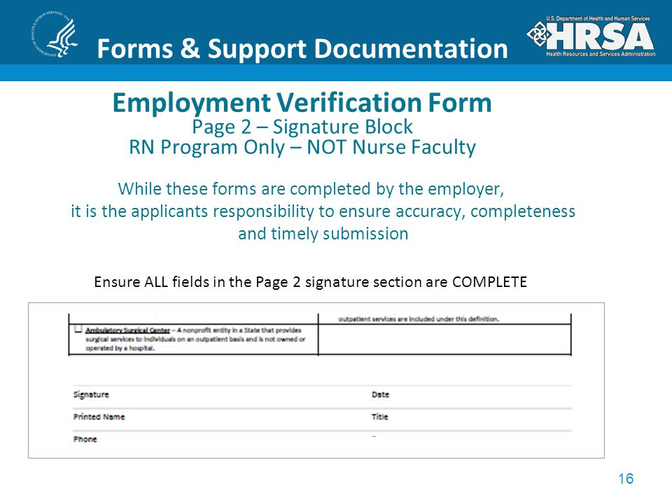 16 Forms & Support Documentation Employment Verification Form Page 2 – Signature Block RN Program Only – NOT Nurse Faculty While these forms are completed by the employer, it is the applicants responsibility to ensure accuracy, completeness and timely submission Ensure ALL fields in the Page 2 signature section are COMPLETE