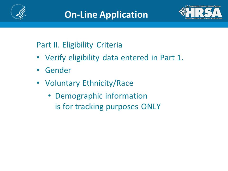 On-Line Application Part II. Eligibility Criteria Verify eligibility data entered in Part 1.
