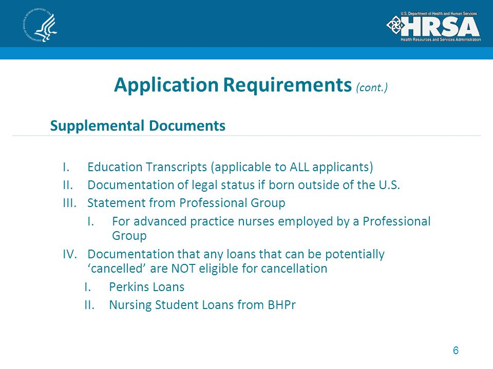 6 Application Requirements (cont.) Supplemental Documents I.Education Transcripts (applicable to ALL applicants) II.Documentation of legal status if born outside of the U.S.