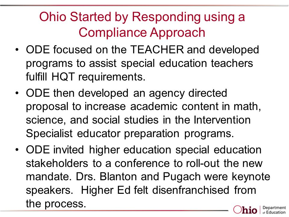 Ohio Started by Responding using a Compliance Approach ODE focused on the TEACHER and developed programs to assist special education teachers fulfill HQT requirements.