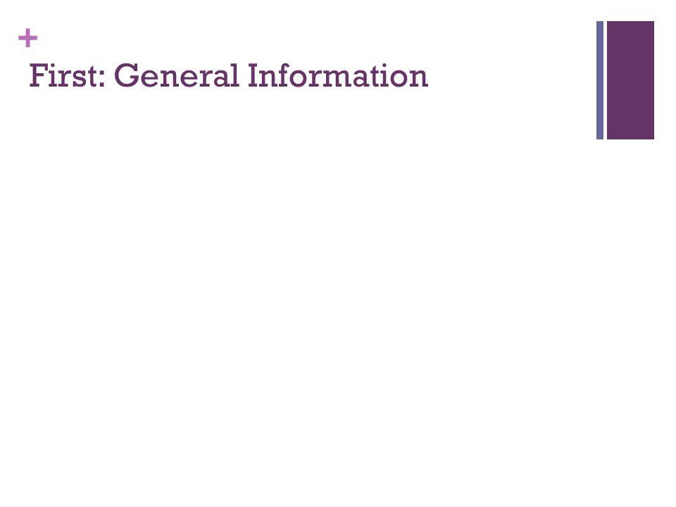 + First: General Information