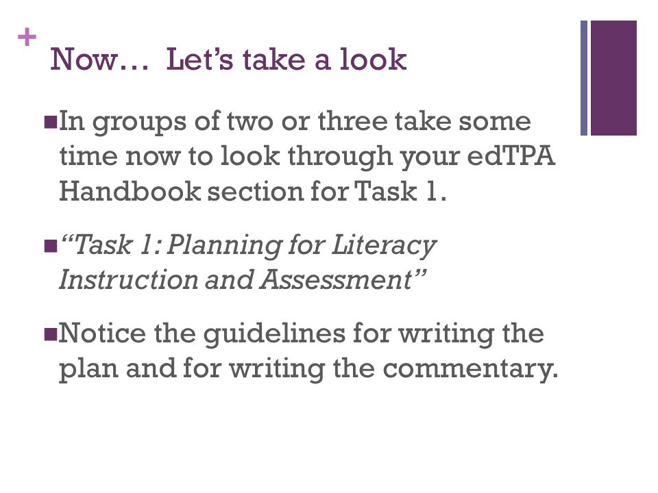 + Now… Let's take a look In groups of two or three take some time now to look through your edTPA Handbook section for Task 1.