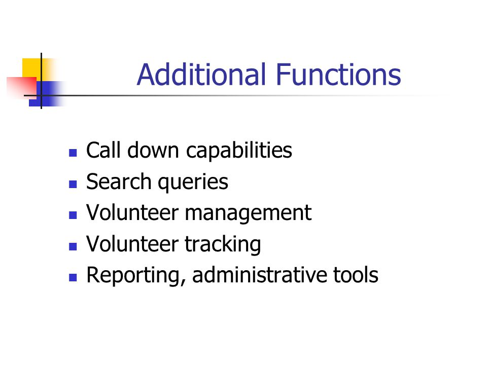 Additional Functions Call down capabilities Search queries Volunteer management Volunteer tracking Reporting, administrative tools