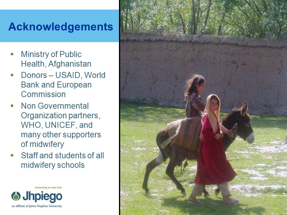 21 Acknowledgements  Ministry of Public Health, Afghanistan  Donors – USAID, World Bank and European Commission  Non Governmental Organization partners, WHO, UNICEF, and many other supporters of midwifery  Staff and students of all midwifery schools