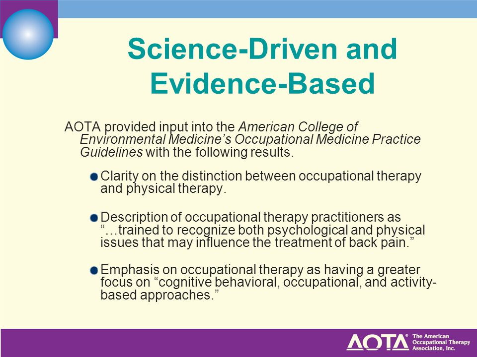 Science-Driven and Evidence-Based AOTA provided input into the American College of Environmental Medicine's Occupational Medicine Practice Guidelines with the following results.