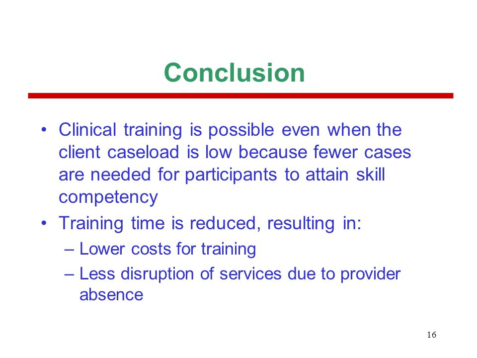 16 Conclusion Clinical training is possible even when the client caseload is low because fewer cases are needed for participants to attain skill compe