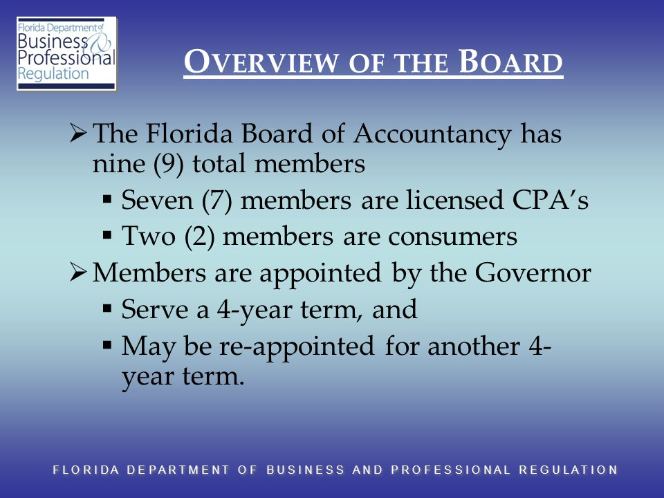 F L O R I D A D E P A R T M E N T O F B U S I N E S S A N D P R O F E S S I O N A L R E G U L A T I O N O VERVIEW OF THE B OARD  The Florida Board of