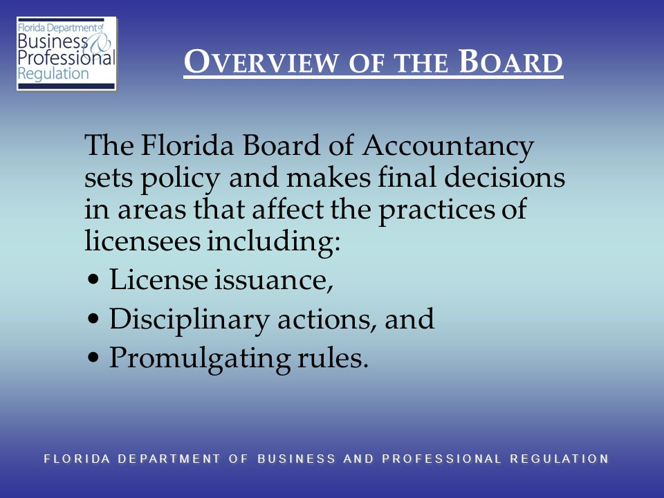F L O R I D A D E P A R T M E N T O F B U S I N E S S A N D P R O F E S S I O N A L R E G U L A T I O N O VERVIEW OF THE B OARD The Florida Board of A