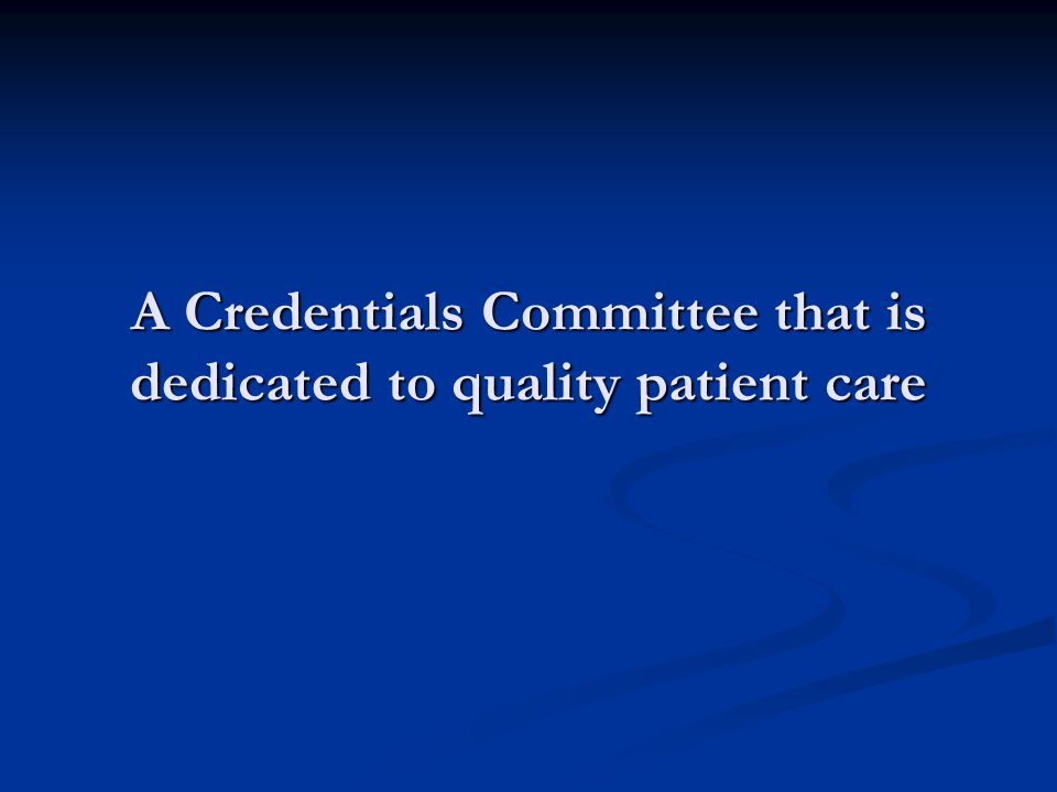 A Credentials Committee that is dedicated to quality patient care