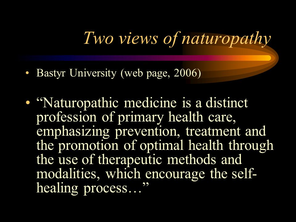 Bastyr University (web page, 2006) The scope of practice includes all aspects of family and primary care, from pediatrics to geriatrics, and all natural medicine modalities.