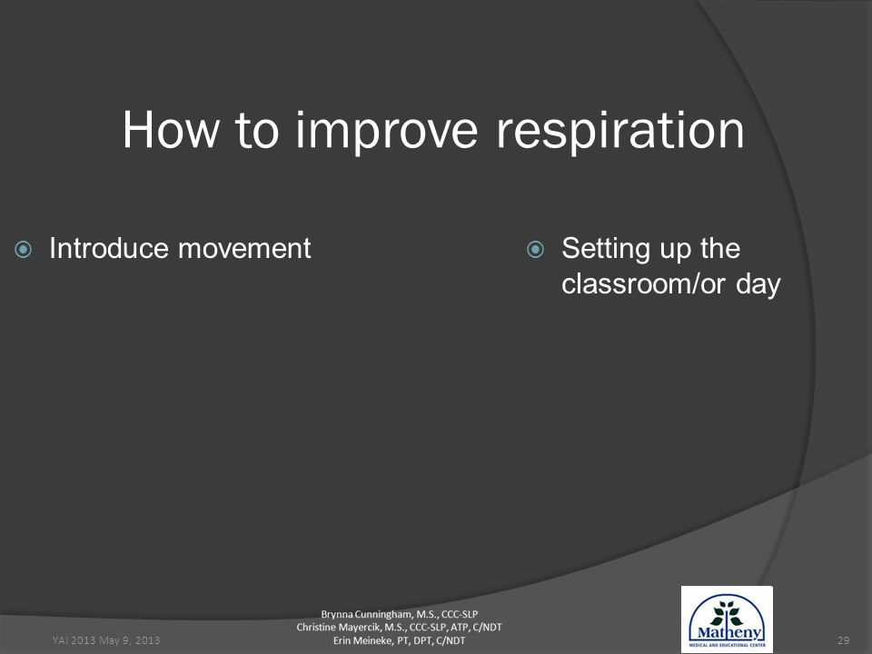 YAI 2013 May 9, 201329 How to improve respiration  Introduce movement  Setting up the classroom/or day