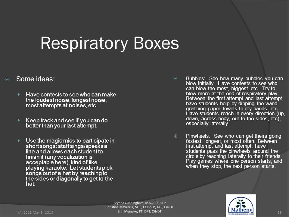 YAI 2013 May 9, 201339 Respiratory Boxes  Some ideas: Have contests to see who can make the loudest noise, longest noise, most attempts at noises, etc.