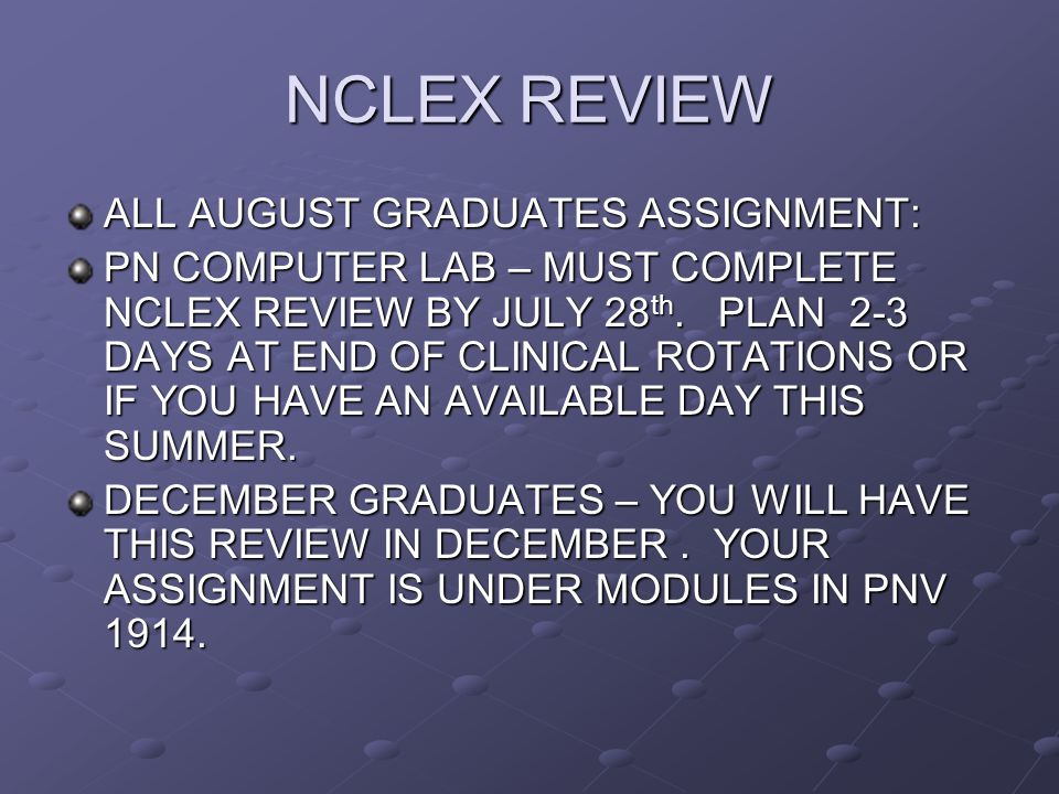 NCLEX REVIEW ALL AUGUST GRADUATES ASSIGNMENT: PN COMPUTER LAB – MUST COMPLETE NCLEX REVIEW BY JULY 28 th.
