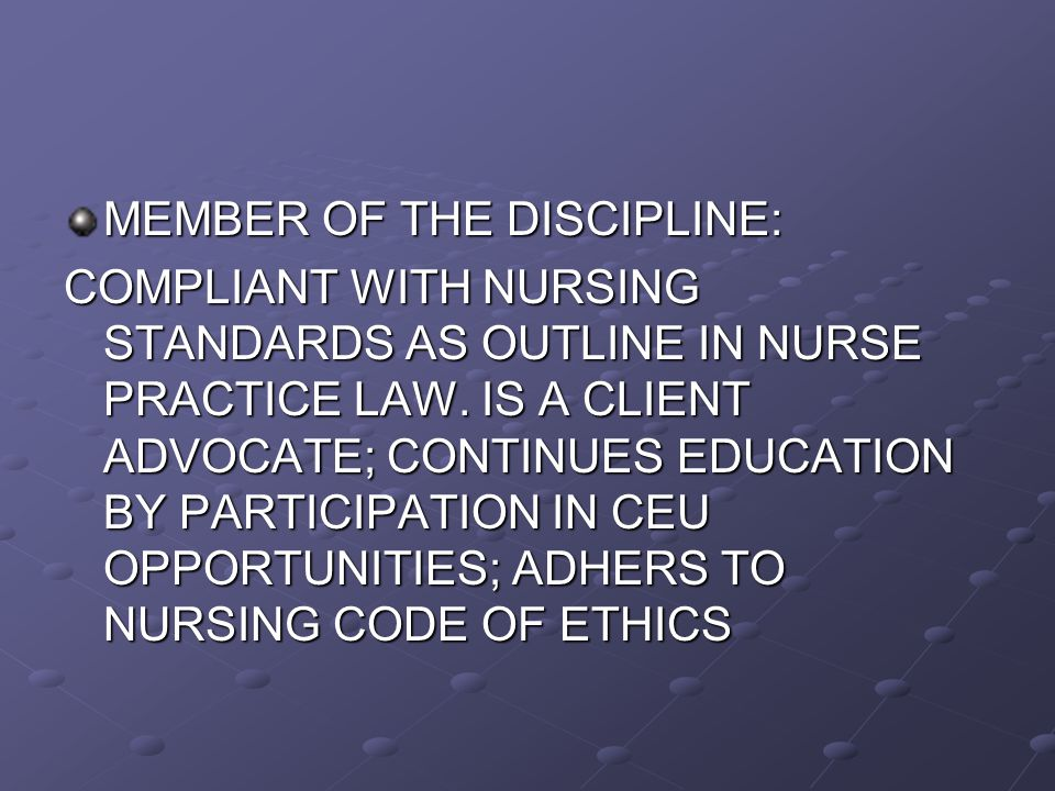 MEMBER OF THE DISCIPLINE: COMPLIANT WITH NURSING STANDARDS AS OUTLINE IN NURSE PRACTICE LAW.