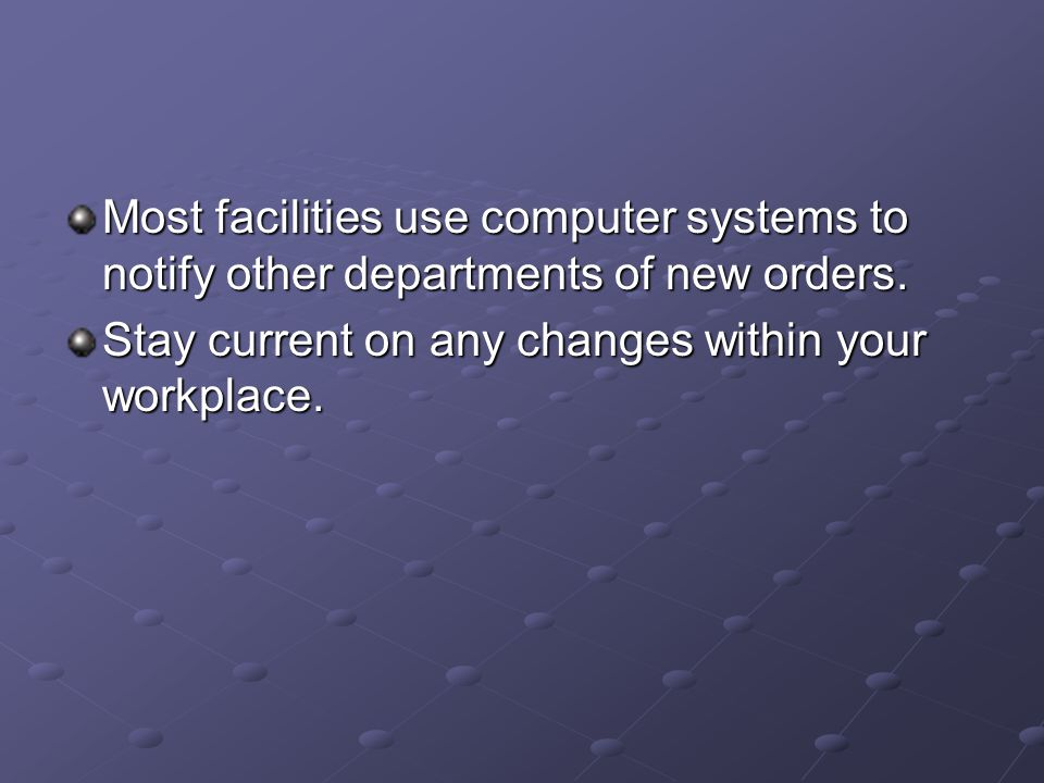 Most facilities use computer systems to notify other departments of new orders.