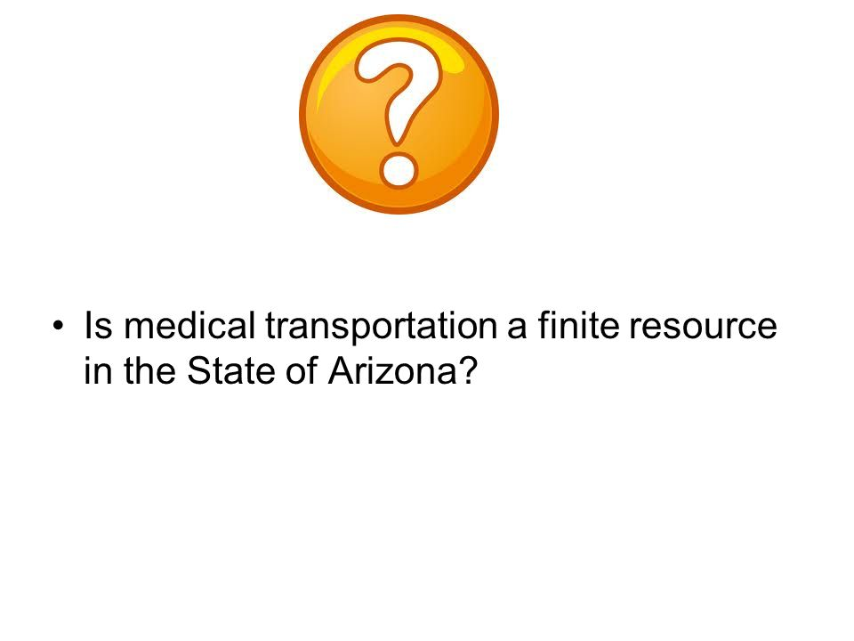 Is medical transportation a finite resource in the State of Arizona?