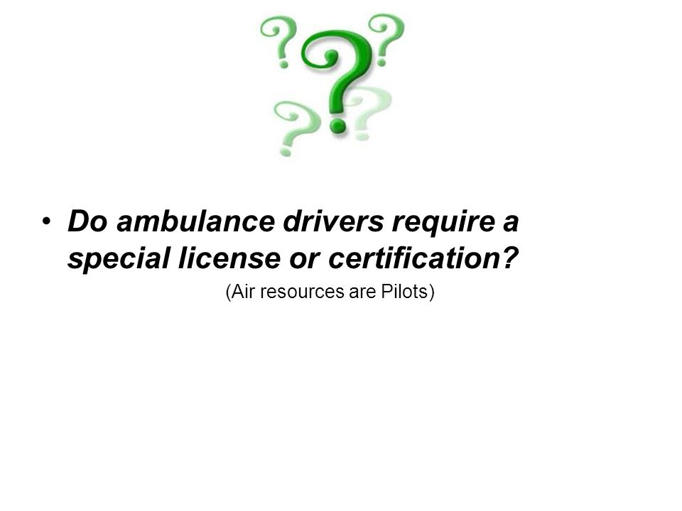 Do ambulance drivers require a special license or certification? (Air resources are Pilots)