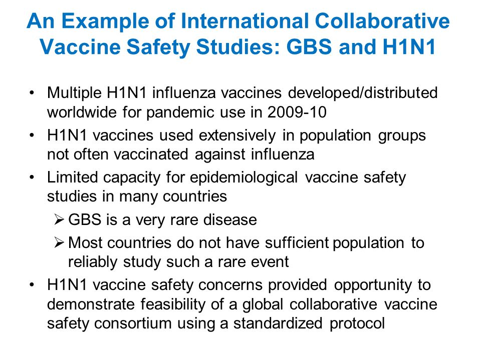 An Example of International Collaborative Vaccine Safety Studies: GBS and H1N1 Multiple H1N1 influenza vaccines developed/distributed worldwide for pa
