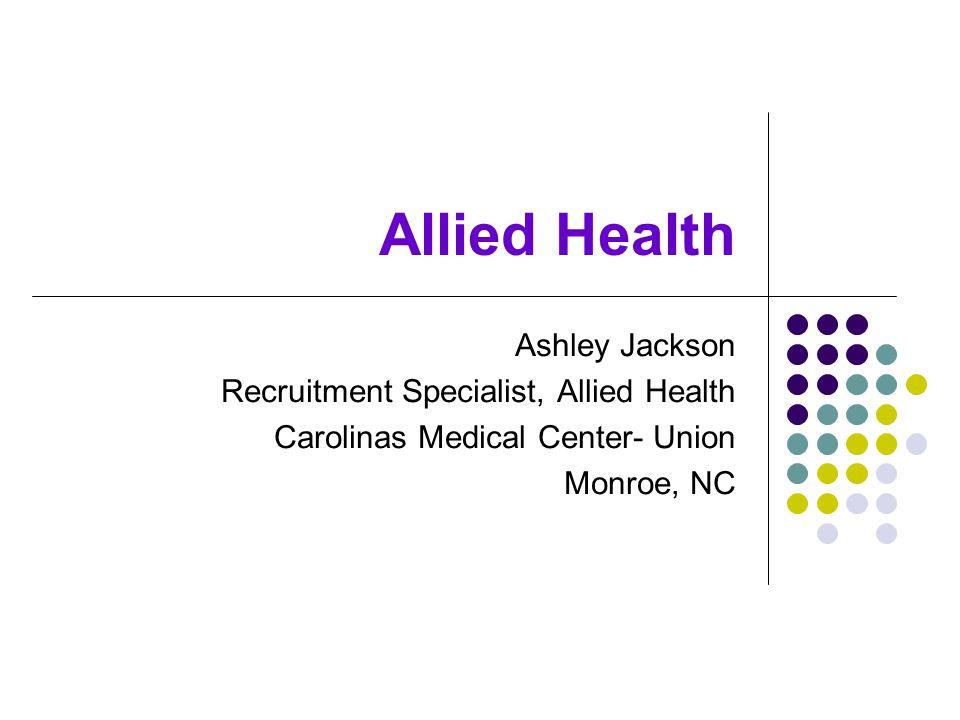 Allied Health Ashley Jackson Recruitment Specialist, Allied Health Carolinas Medical Center- Union Monroe, NC