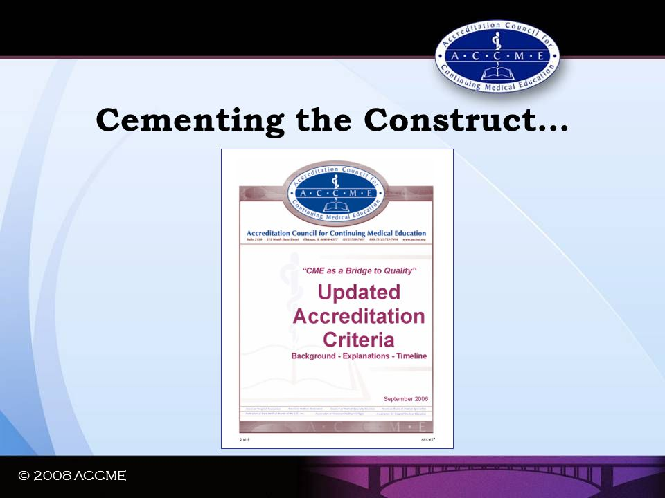 © 2008 ACCME Cementing the Construct…