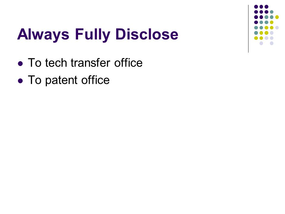 Always Fully Disclose To tech transfer office To patent office