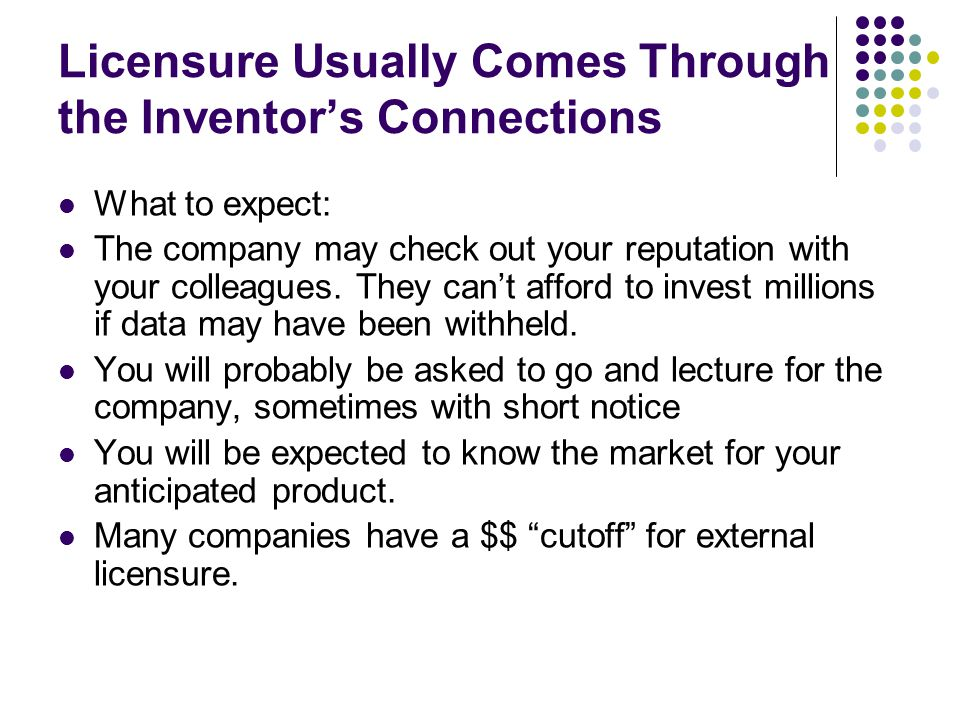Licensure Usually Comes Through the Inventor's Connections What to expect: The company may check out your reputation with your colleagues.