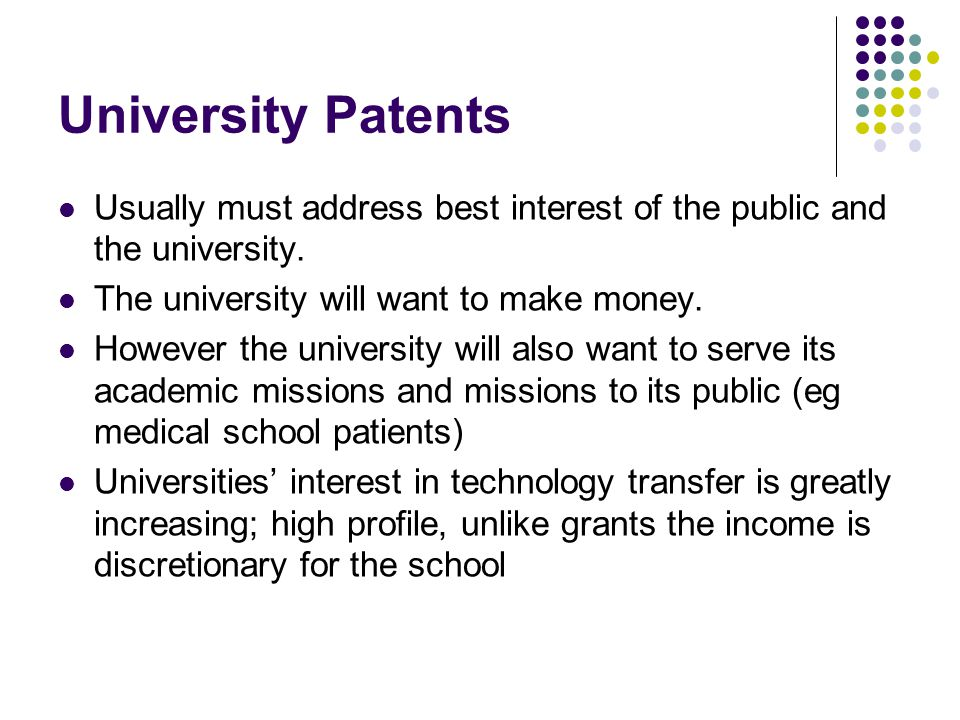 University Patents Usually must address best interest of the public and the university.