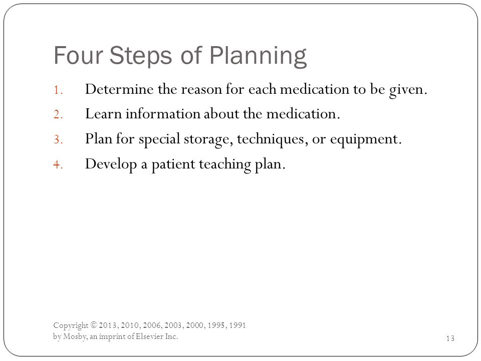Four Steps of Planning 1. Determine the reason for each medication to be given.