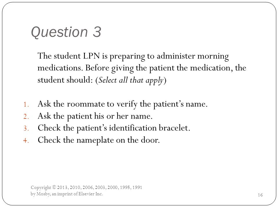 Question 3 The student LPN is preparing to administer morning medications.