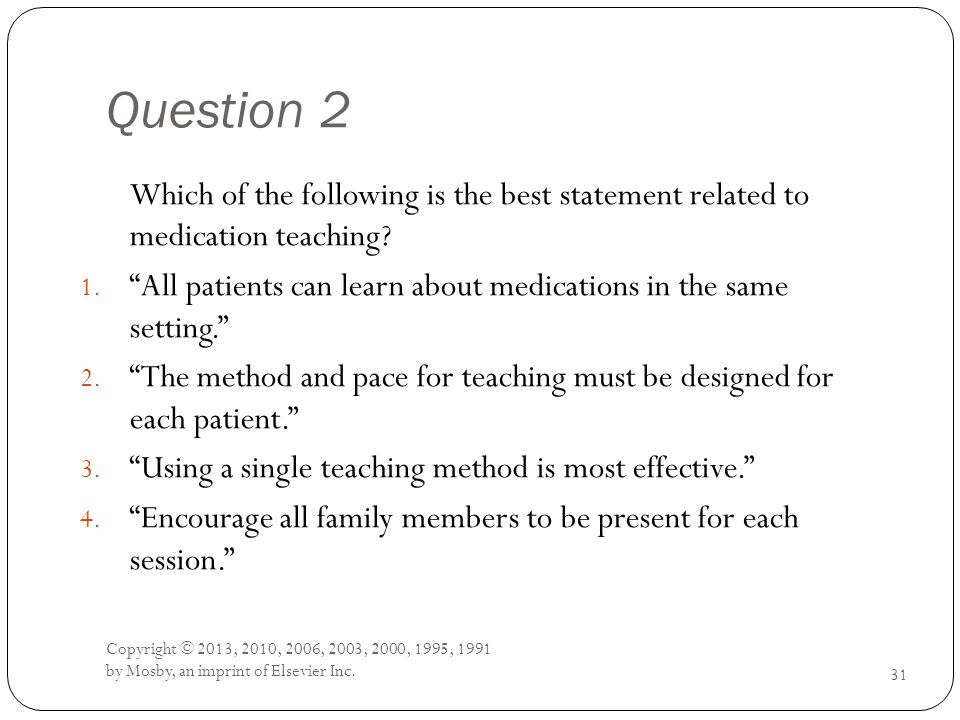 Question 2 Which of the following is the best statement related to medication teaching.