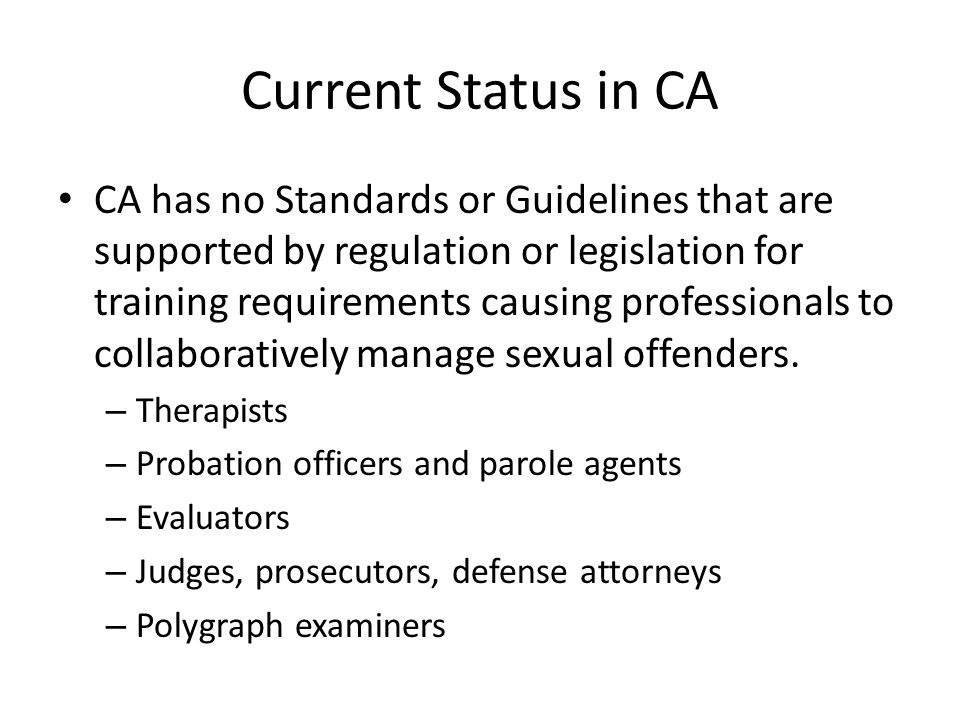 Current Status in CA CA has no Standards or Guidelines that are supported by regulation or legislation for training requirements causing professionals