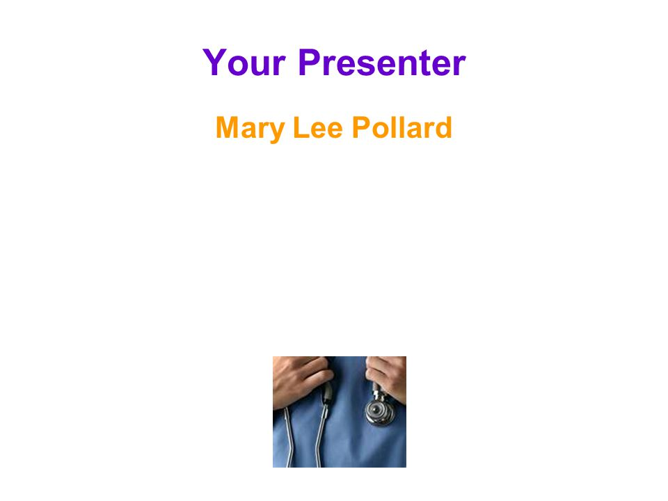 Your Presenter Mary Lee Pollard